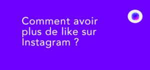 comment avoir le plus de like sur Instagram